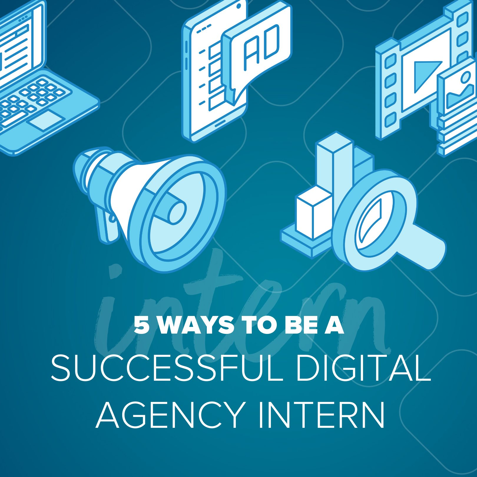 how to be a successful digital agency intern