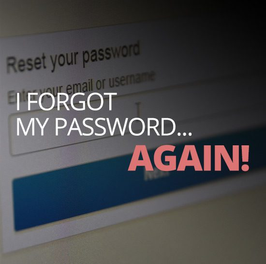 I forgot my password... again